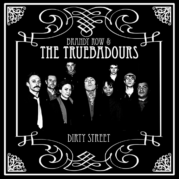 Dirty Street, Brandy Row & The Truebadours